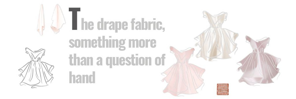 The drape fabric, something more than a question of hand