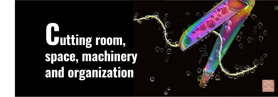 Cutting room, space, machinery and organization