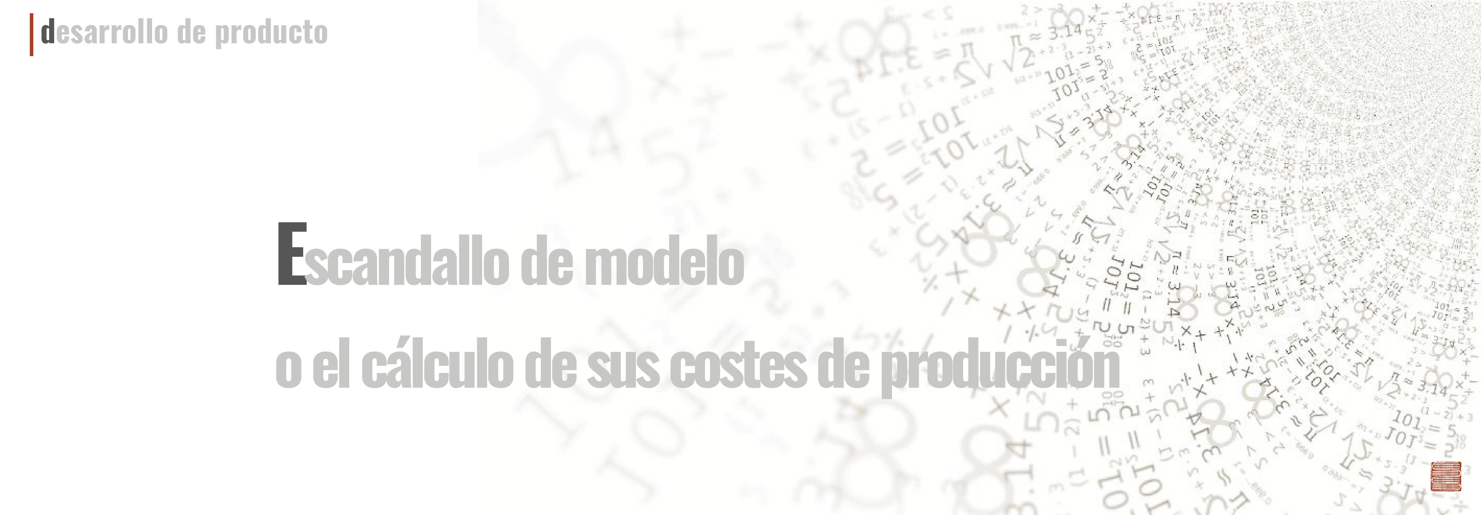 El escandallo de modelo o el cálculo de sus costes de producción