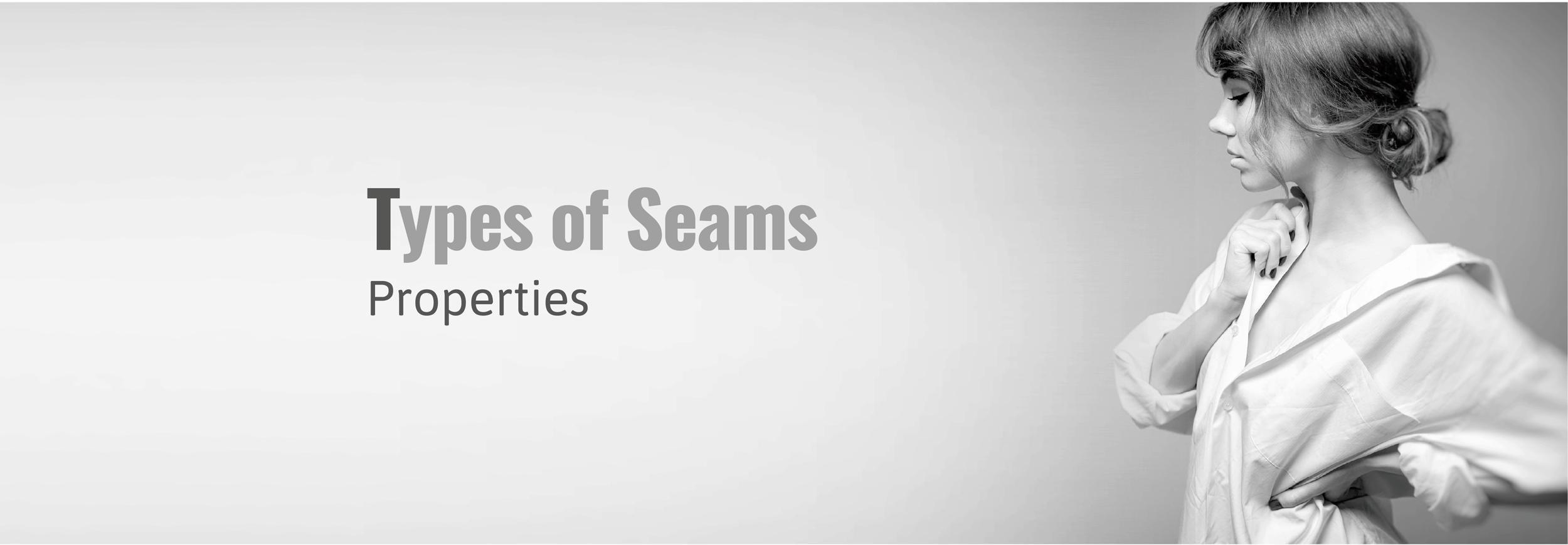 Types of Seams:Properties