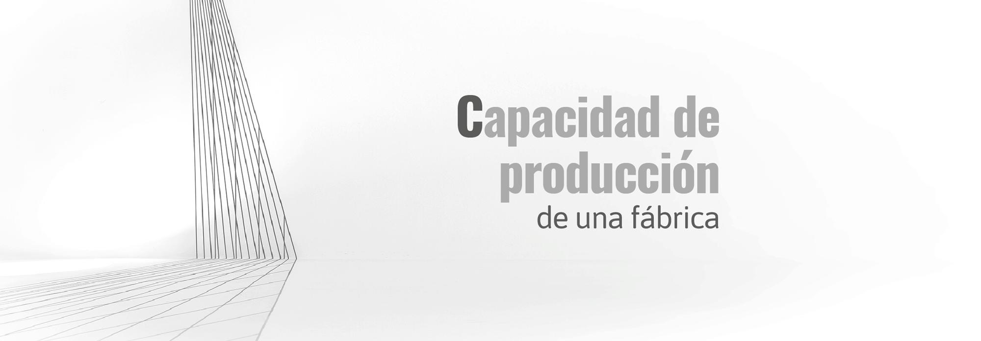 Capacidad de producción de una fábrica