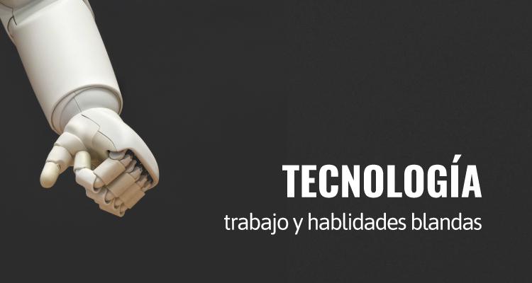 Tecnología, trabajo y habilidades blandas