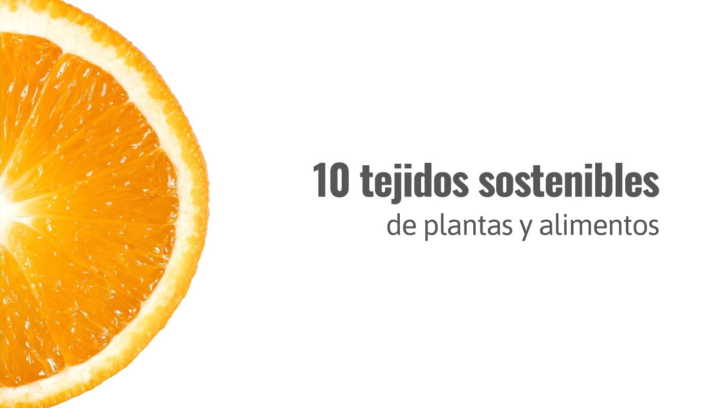 10 tejidos sostenibles de plantas y alimentos