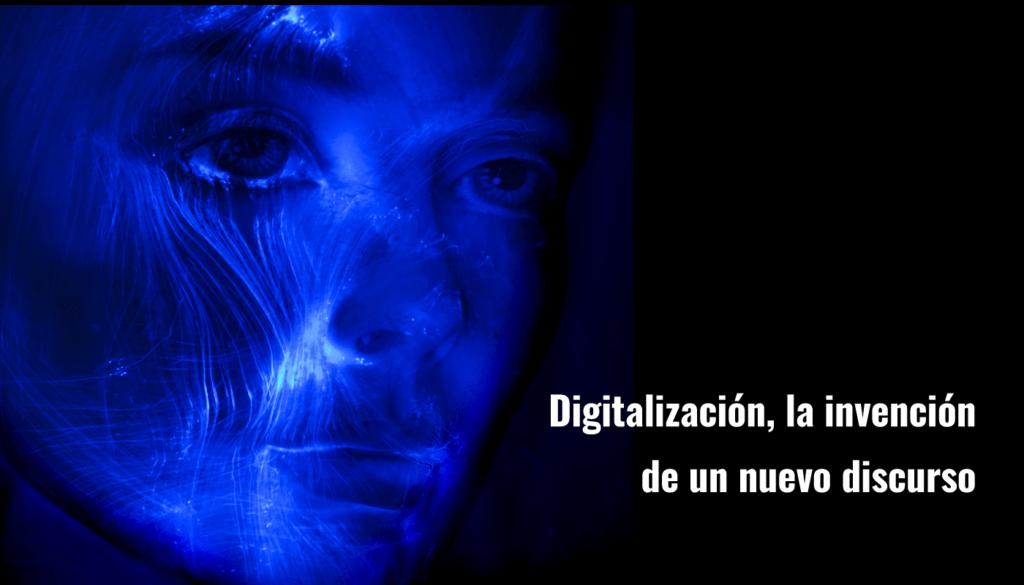 Digitalización la invención de un nuevo discurso